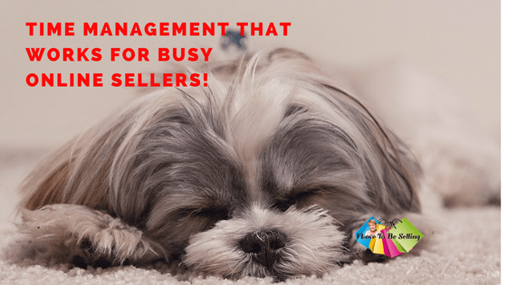 Time Management For Busy Online Sellers!