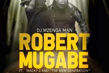 """Dj Mzenga Man Ft Macky 2 & The New Generation – Robert Mugabe"" Set To Drop."