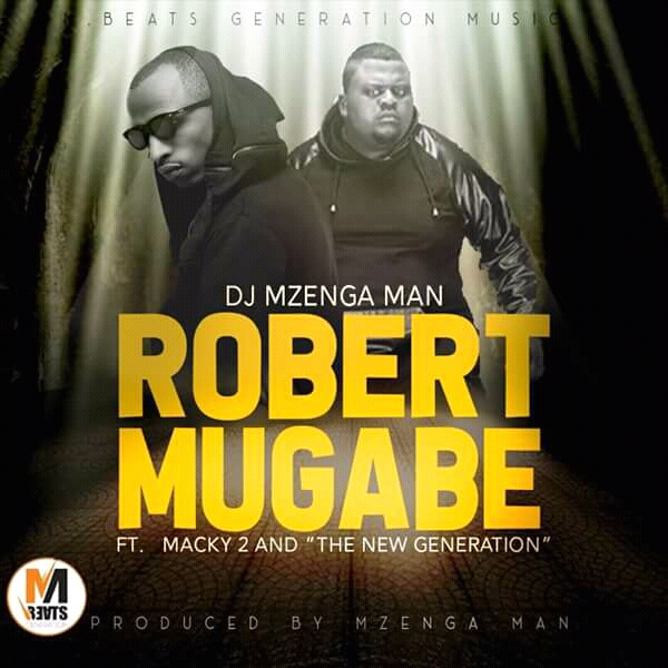 "Dj Mzenga Man Feat Macky 2 & The New Generation – ""Robert Mugabe"""