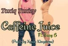 Photo of Toxiq Toxizy Ft. Easy B – Caffeine Juice (Prod. Xyrox Kingstone)