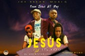 Team Jesus All Day Ft. El'dee & Starjon – Jesus It's You (Prod. S.M.D)