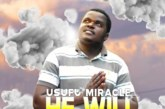 Usufu Miracle – He Will Fight For Me (Prod. DJ Maximum)