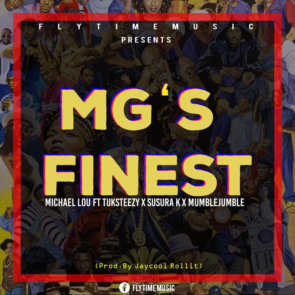 Michael Lou ft. Tuksteezy, Susura K & Mumble Jumble – MG's Finest (Prod By. Jaycool Rollit)