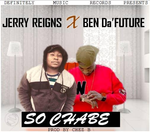 Jerry Reigns Ft. Ben Da Future – So Chabe (Prod. Chez B)
