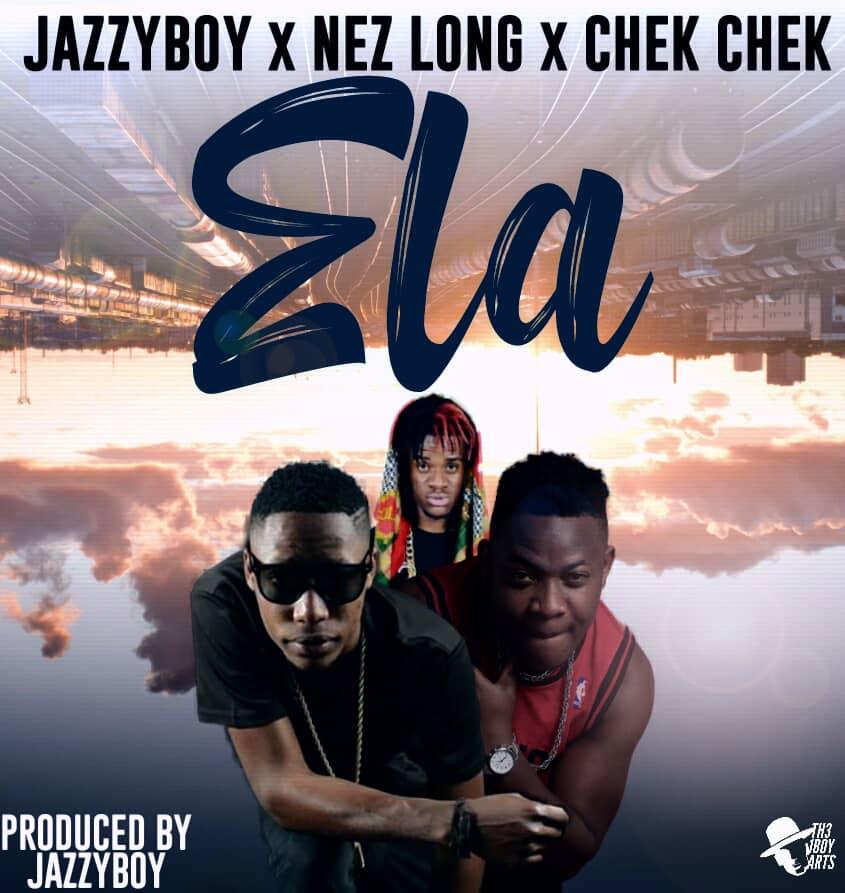 Jazzy Boy X Nez Long X Chek Chek  – Ela (Prod. Jazzy Boy)