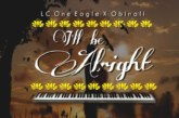 LC One Eagle Ft. Obinali – I'll Be Alright (Prod. Mzenga Man)