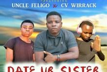 Photo of Jrex ft. Uncle Feligo x Cv Wirrack – Date Your Sister