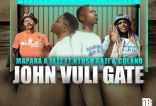Photo of Mapara A Jazz ft. Ntosh Gaz & Colano – John Vuli Gate