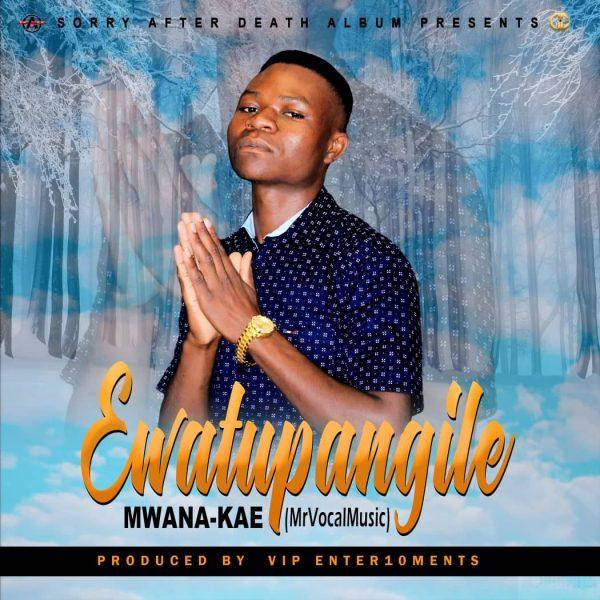 Mwana Kae - Ewatupangile
