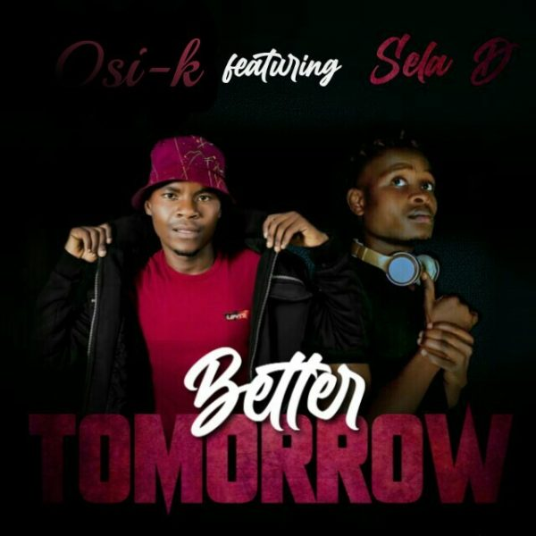 Osi-K ft. Sela D - Better Tomorrow