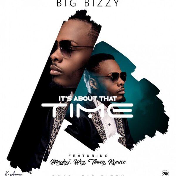 Big Bizzy ft Macky 2, Wezi, Tbwoy & Kemico – It's About That Time