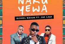 Michael Brown ft. Jae Cash - Naku Yewa