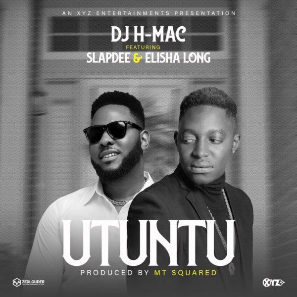 """Dj H-Mac ft. Slap Dee & Elisha Long - Utuntu """"Mp3 Download"""""""