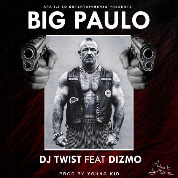 Dj Twist ft. Dizmo - Big Paulo