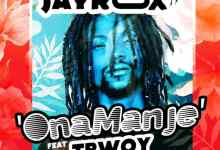 "Jay Rox ft. TBwoy - Ona Manje ""Mp3 Download"""
