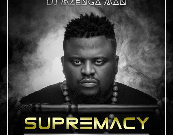 DJ Mzenga Man – Supremacy [Full Album]
