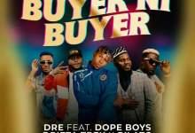 Dre ft. Drifta Trek x Dope Boys x Pilato - Buyer Ni Buyer