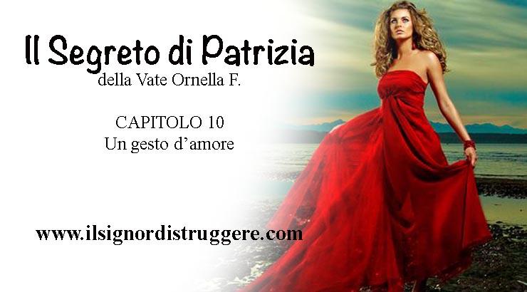 """IL SEGRETO DI PATRIZIA CAP 10 – """"Un gesto d'amore"""""""