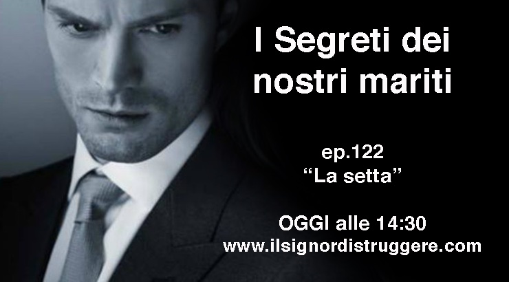 "I SEGRETI DEI NOSTRI MARITI ep 122 – ""La setta"""