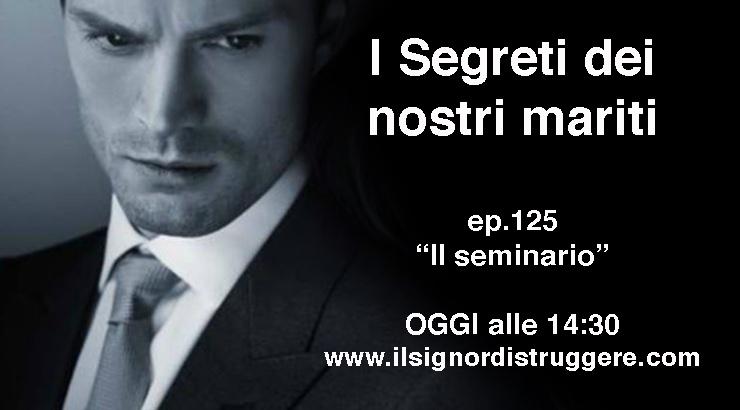 """I SEGRETI DEI NOSTRI MARITI ep 125 – """"Il seminario"""""""