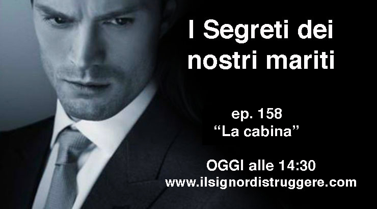 """I SEGRETI DEI NOSTRI MARITI ep 158 – """"La cabina"""""""