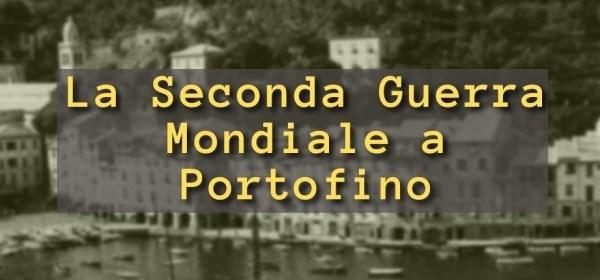 Portofino, storia di Portofino nella Seconda Guerra Mondiale
