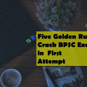 Five Golden Rules to Crack BPSC Exam in First Attempt by Swapnil Singh