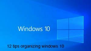 12 tips organizing windows 10