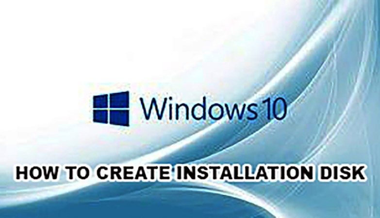 HOW TO CREATE WINDOWS 10 INSTALLATION DISK