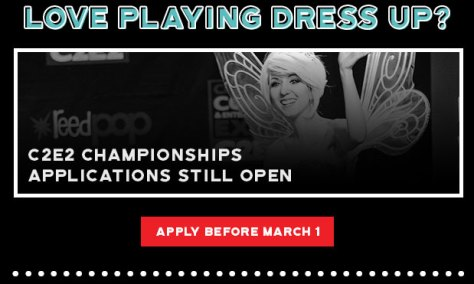 C2E2 Championships applications still open. Apply before March 1.
