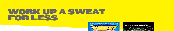 WORK UP A SWEAT FOR LESS