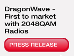DragonWave first to market with 2048QAM radios.