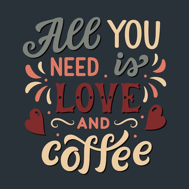 Download All you need is love and coffee, lettering   Premium Vector