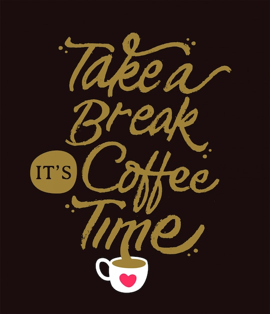 Premium Vector Take A Break Its A Coffee Time Motivational Lettering Quote