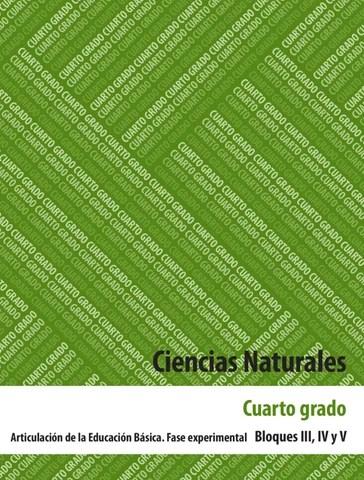 Ciencias Naturales 4to. Grado Bloques 3 , 4 y 5.