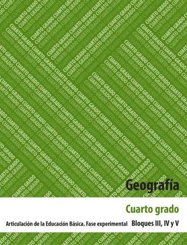 Geografia 4to. Grado Bloques 3 , 4 y 5.