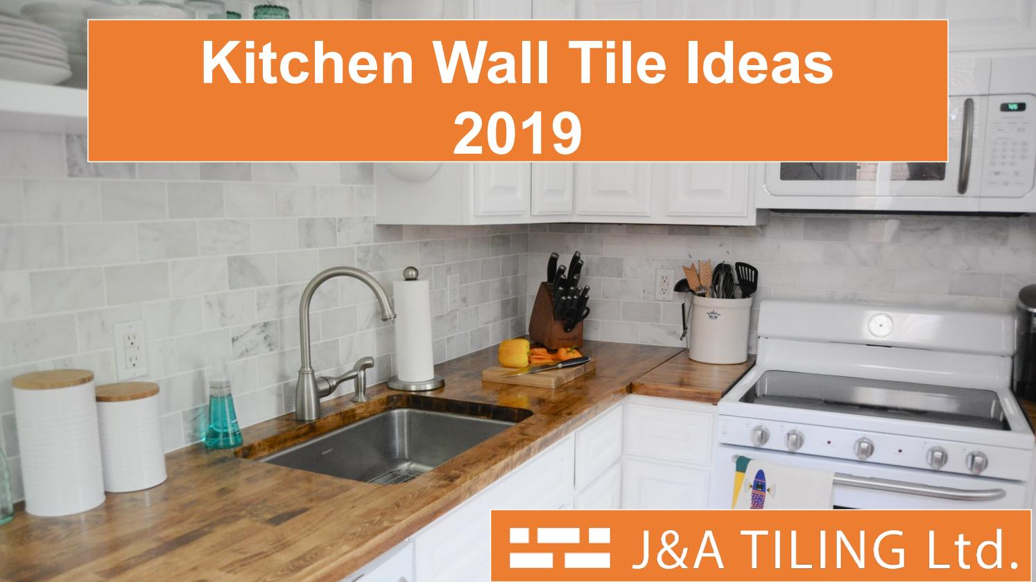 Kitchen Wall Tile Ideas 2019 By J And A Tiling Issuu