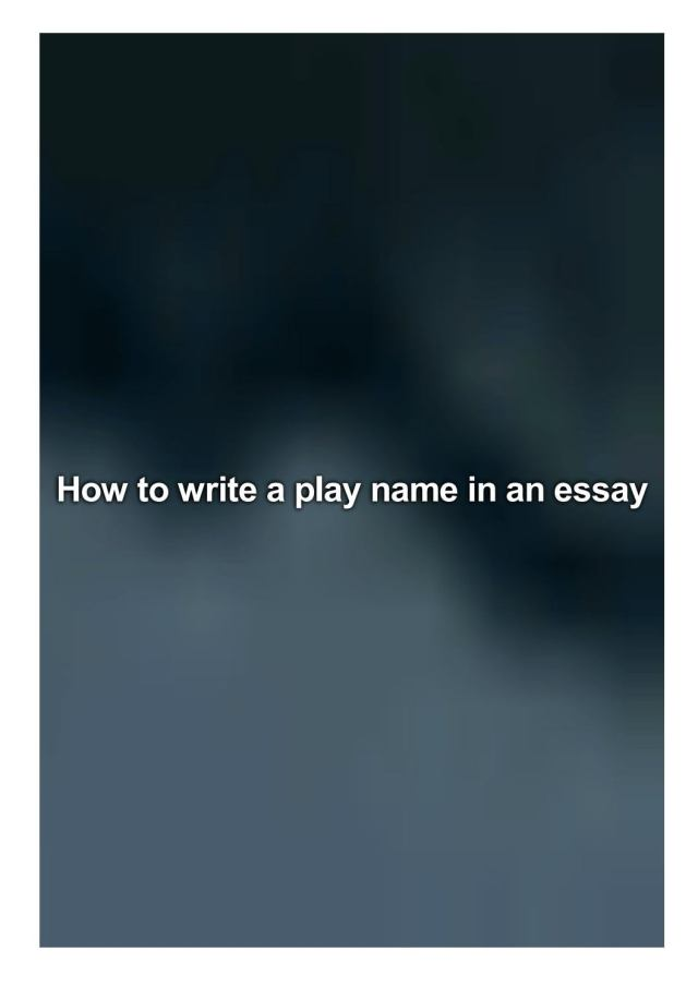 How to write a play name in an essay by Boyd Jen - issuu