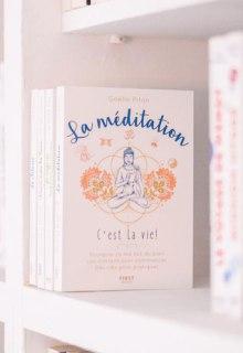 """""""La méditation, c'est la vie!"""" par Gaëlle Piton aux Editions First. Guide pratique pour apprendre à méditer."""