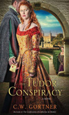 The Tudor Conspiracy by C.W. Gortner