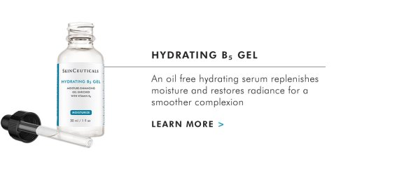 HYDRATING B5 GEL - An oil free hydrating serum replenishes moisture and restores radiance for a smoother complexion - LEARN MORE >