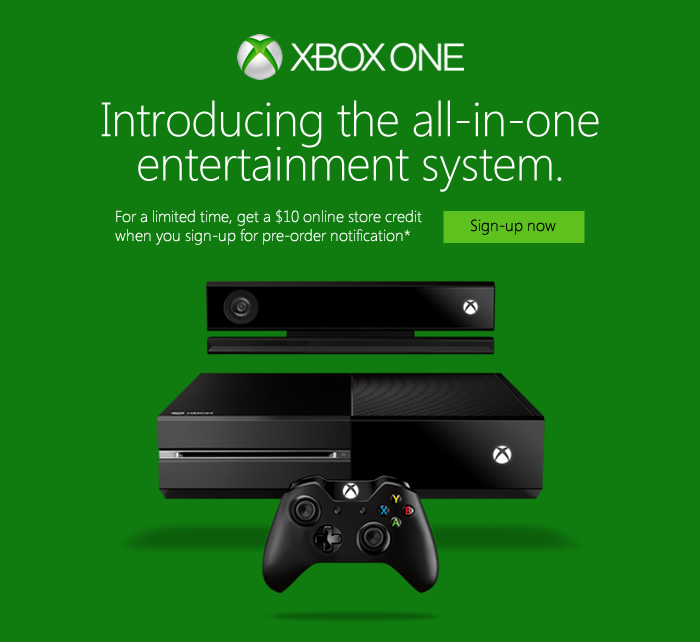 XBOX ONE. Introducing the all-in-one entertainment system. For a limited time, get a $10 online store credit when you sign up for pre-order notification*. Sign-up now.