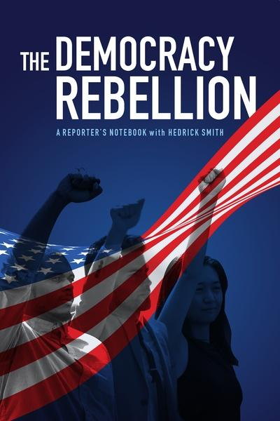 The Democracy Rebellion: A Reporter's Notebook with Hedrick Smith