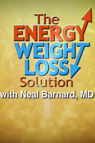 The Energy Weight Loss Solution with Neal Barnard, MD