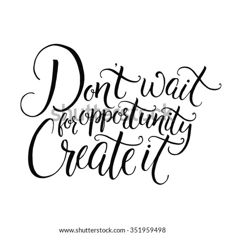 DonT Wait For Opportunity Create It Motivational Quote