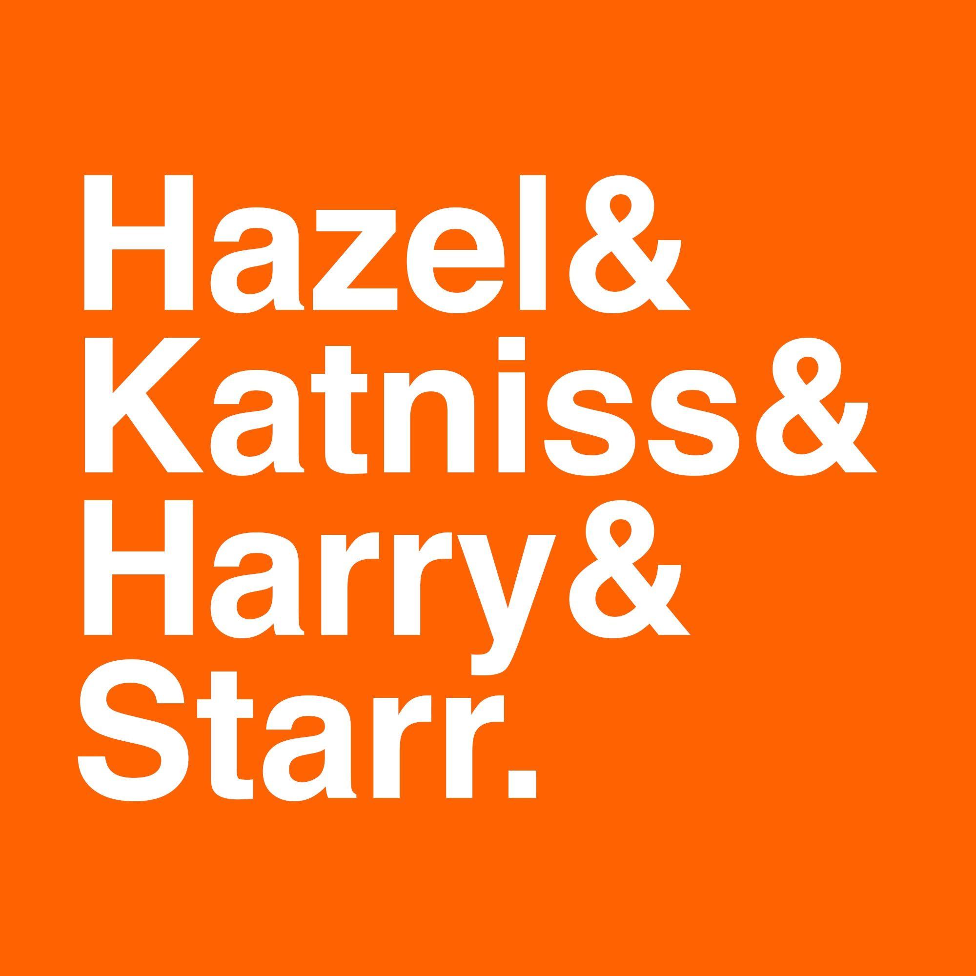 Hazel & Katniss & Harry & Starr