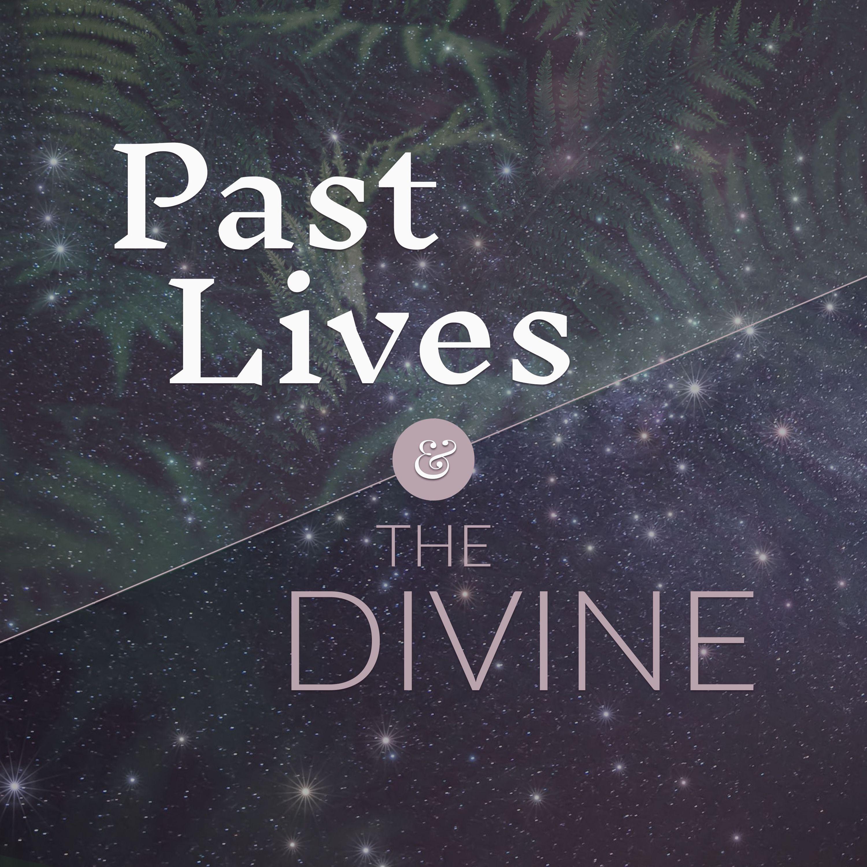 Past Lives & the Divine