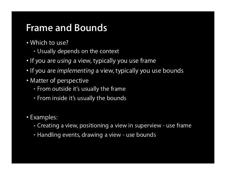Frame and Bounds • Which to use?       Usually depends on the context   ■  • If you are using a view, typically you use f...