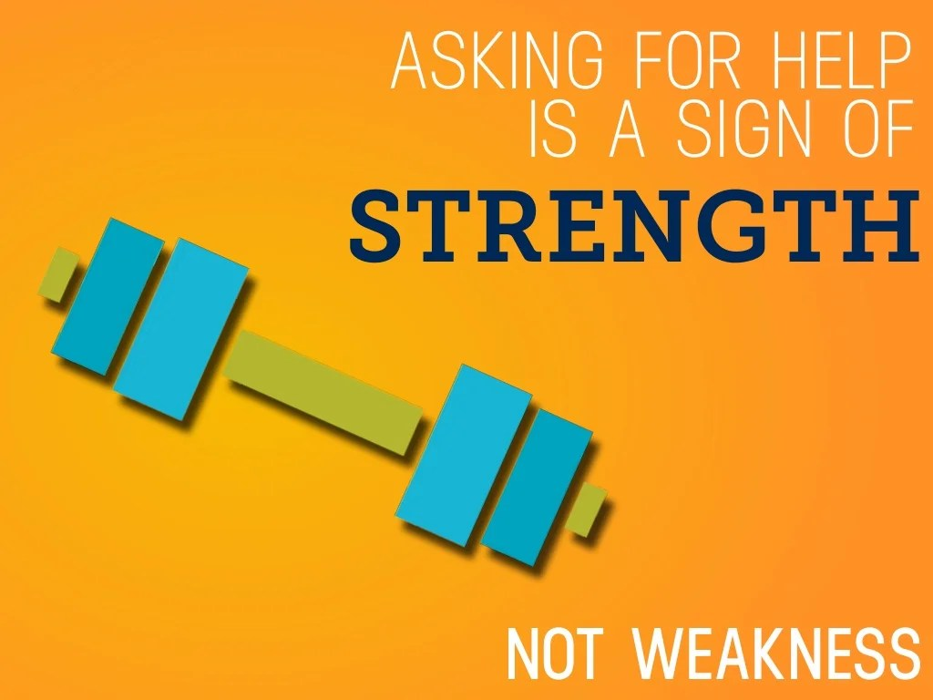 Strength Asking For Help Is