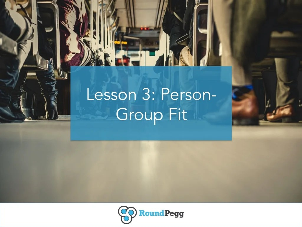 Lesson 3 Person Group Fit
